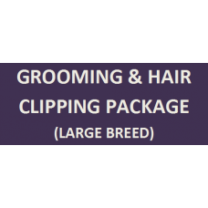 Grooming & Hair Clipping Package (Large Breed)